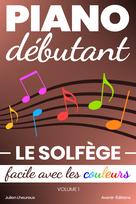 Piano Débutant. Le solfège facile avec les couleurs (vol.1) | Lheureux, Julien