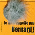 Je ne m'appelle pas Bernard | Cantais, Claire