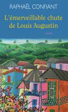 L'émerveillable chute de Louis Augustin | Confiant, Raphaël