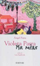 Violeta Parra, ma mère | Parra, Angel