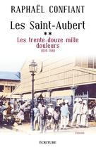 Les Saint-Aubert Tome 2 Les trente-douze mille douleurs 1920-1940 | Confiant, Raphaël