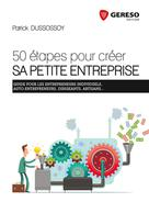 50 étapes pour créer sa petite entreprise | Dussossoy, Patrick