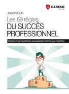 Les 69 règles du succès professionnel   Aoun, Joseph