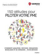 150 attitudes pour piloter votre PME | Dussossoy, Patrick