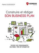 Construire et rédiger son business plan | Dussossoy, Patrick