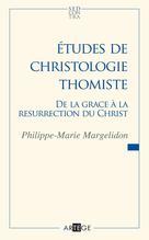 Études de christologie thomiste   Margelidon, Père Philippe-Marie