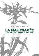 La naufragée du lac des dents blanches | Gain, Patrice