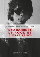 Syd Barrett le rock etautrestrucs | Espitallier, Jean-Michel