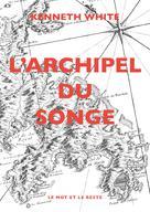 L'Archipel du songe | White, Kenneth