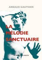La Mélodie sanctuaire | Gauthier, Arnaud