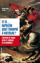Et si ... Napoléon avait triomphé à Waterloo ? | Valode, Philippe