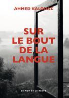 Sur le bout de la langue | Kalouaz, Ahmed