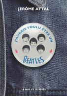 J'aurais voulu être un Beatles | Attal, Jérôme