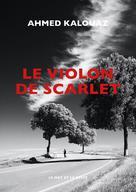 Le Violon de Scarlet   Kalouaz, Ahmed