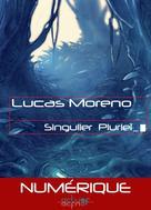 Singulier Pluriel | Moreno, Lucas