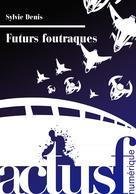 Futurs foutraques | Denis, Sylvie