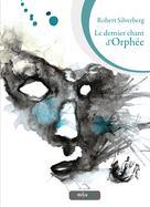Le Dernier Chant d'Orphée | Silverberg, Robert