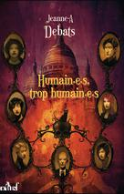 Humain.e.s, trop humain.e.s | Debats, Jeanne-A