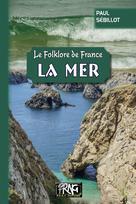 Folklore de France : la Mer | Sébillot, Paul