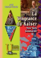 La Vengeance du Kaiser - New-York bombardé | Bernard-Walker, John