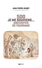 Je me souviens, 500 anecdotes de tournage | Jeunet, Jean-Pierre
