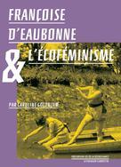 Françoise d'Eaubonne et l'écoféminisme | Goldblum, Caroline