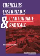 Cornelius Castoriadis et l'autonomie radicale | Latouche, Serge