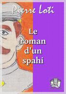Le roman d'un spahi | Loti, Pierre