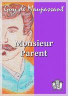 Monsieur Parent | Maupassant, Guy de