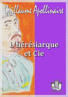 L'hérésiarque et cie | Apollinaire, Guillaume