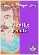 L'inutile Beauté | Maupassant, Guy de