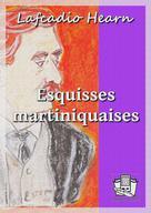 Esquisses martiniquaises   Hearn, Lafcadio