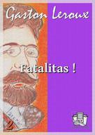 Fatalitas ! | Leroux, Gaston