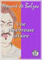 Une ténébreuse affaire | Balzac, Honoré de