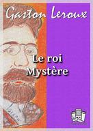 Le roi Mystère | Leroux, Gaston