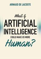 What if artificial intelligence could make us more human ? | de Lacoste, Arnaud