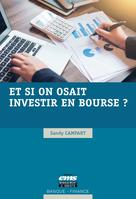 Et si on osait investir en bourse ? | Campart, Sandy