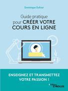 Guide pratique pour créer votre cours en ligne | Dufour, Dominique