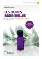 Les huiles essentielles | Grosjean, Nelly