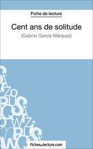 Cent ans de solitude de Gabriel García Márquez (Fiche de lecture)   Fichesdelecture,
