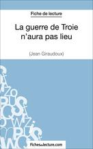 La guerre de Troie n'aura pas lieu de Jean Giraudoux (Fiche de lecture)   Fichesdelecture,