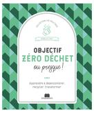 Objectif Zéro Déchet ou presque ! | Louet, Isabelle