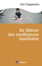 Se libérer des souffrances familiales | Trappeniers, Éric
