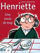 Henriette T1 : Une envie de trop | Dupuy, Philippe