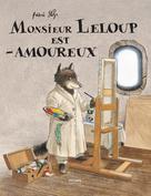 Monsieur Leloup est amoureux | Stehr, Frédéric