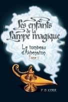 Les enfants de la Lampe magique Tome 1 Le tombeau d'Akhenaton  | Kerr, Philip