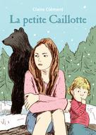 La petite Caillotte | Clément, Claire