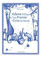 Adama N'Diaye, le tout premier griot du monde | Korkos, Alain
