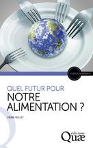 Quel futur pour notre alimentation ? | Feillet, Pierre