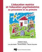 L'éducation motrice et l'éducation psychomotrice au préscolaire et au primaire   Rigal, Robert